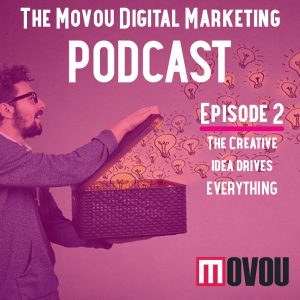Movou Digital Marketing Podcast Episode 2-  The Creative Idea Drives Everything