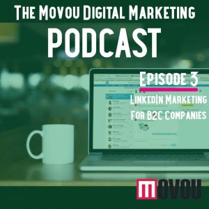 Movou Digital Marketing Podcast Episode 3-  LinkedIn As A Marketing Platform For B2C Companies