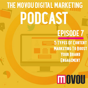 Movou Digital Marketing Podcast Episode 7- 5 Types of Content Marketing to Boost Your Brand Awareness
