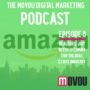 Movou Digital Marketing Podcast Episode 8- Jeff Bezos Is Coming For The Real Estate Industry